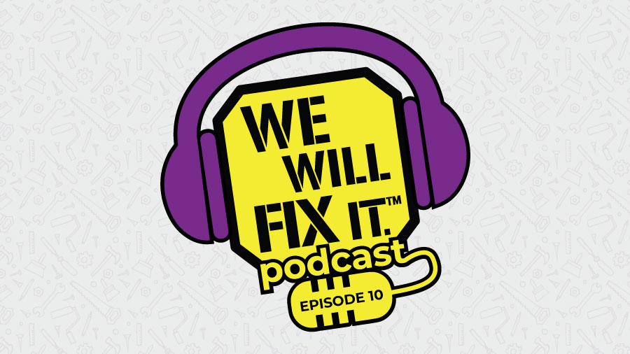 We Will Fix It Podcast Episode - 10